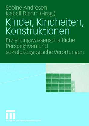 Kinder, Kindheiten, Konstruktionen von Andresen,  Sabine, Diehm,  Isabell
