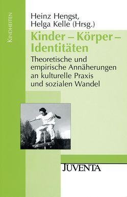 Kinder – Körper – Identitäten von Hengst,  Heinz, Kelle,  Helga