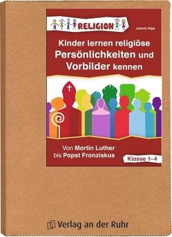 Kinder lernen religiöse Persönlichkeiten und Vorbilder kennen von Hipp,  Jasmin