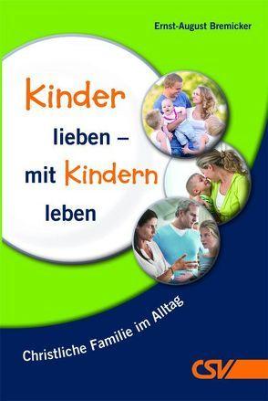 Kinder lieben – mit Kindern leben von Bremicker,  E. A.