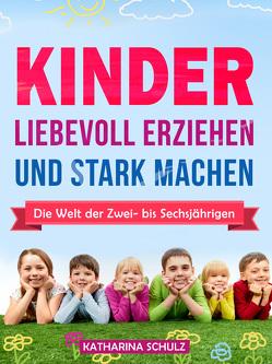 Kinder liebevoll erziehen und stark machen von Schulz,  Katharina