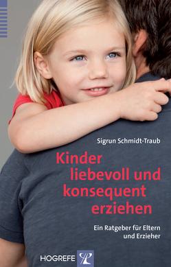 Kinder liebevoll und konsequent erziehen von Schmidt-Traub,  Sigrun