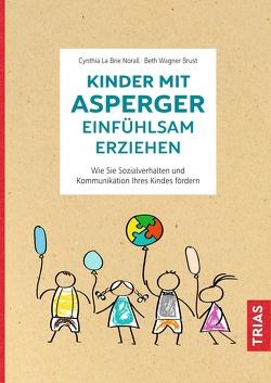 Kinder mit Asperger einfühlsam erziehen von La Brie Norall,  Cynthia, Wagner Brust,  Beth