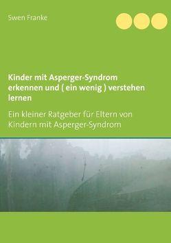 Kinder mit Asperger-Syndrom erkennen und ( ein wenig ) verstehen lernen von Franke,  Swen