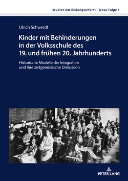 Kinder mit Behinderungen in der Volksschule des 19. und frühen 20. Jahrhunderts von Schwerdt,  Ulrich