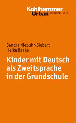 Kinder mit Deutsch als Zweitsprache in der Grundschule von Baake,  Heide, Hardy,  Ilonca, Hellmich,  Frank, Niebuhr-Siebert,  Sandra