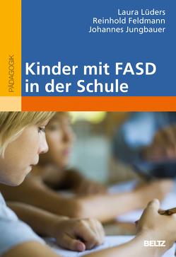 Kinder mit FASD in der Schule von Feldmann,  Reinhold, Jungbauer,  Johannes, Lüders,  Laura