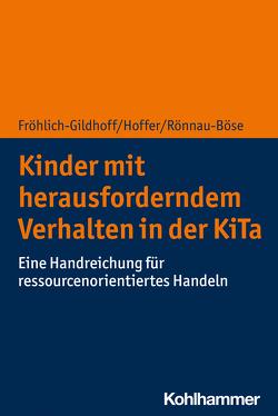 Kinder mit herausforderndem Verhalten in der KiTa von Fröhlich-Gildhoff,  Klaus, Hoffer,  Rieke, Rönnau-Böse,  Maike