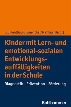 Kinder mit Lern- und emotional-sozialen Entwicklungsauffälligkeiten in der Schule von Blumenthal,  Stefan, Blumenthal,  Yvonne, Mahlau,  Kathrin