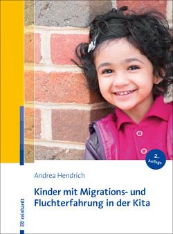 Kinder mit Migrations- und Fluchterfahrung in der Kita von Hendrich,  Andrea