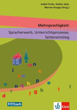 Mehrsprachigkeit: Spracherwerb, Unterrichtsprozesse, Seiteneinstieg von Fuchs,  Isabel, Jeuk,  Stefan, Knapp,  Werner