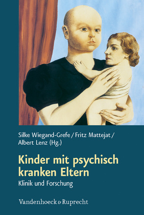 Kinder mit psychisch kranken Eltern von Lenz,  Albert, Mattejat,  Fritz, Wiegand-Grefe,  Silke