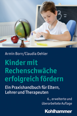 Kinder mit Rechenschwäche erfolgreich fördern von Born,  Armin, Oehler,  Claudia