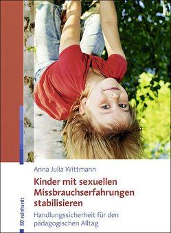 Kinder mit sexuellen Missbrauchserfahrungen stabilisieren von Wittmann,  Anna Julia