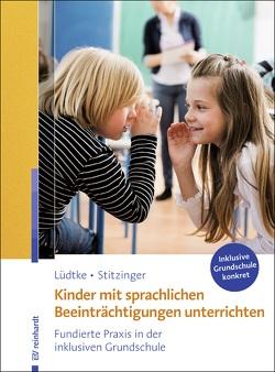 Kinder mit sprachlichen Beeinträchtigungen unterrichten von Lüdtke,  Ulrike M., Stitzinger,  Ulrich