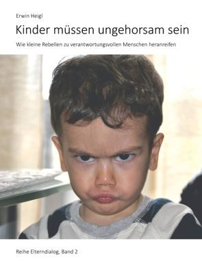 Kinder müssen ungehorsam sein von Heigl,  Erwin