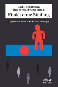 Kinder ohne Bindung von Brisch,  Karl H, Hellbrügge,  Theodor
