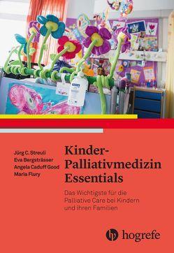 Kinder–Palliativmedizin Essentials von Bergsträsser,  Eva, Caduff Good,  Angela, Flury,  Maria, Streuli,  Jürg
