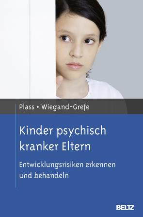Kinder psychisch kranker Eltern von Plass,  Angela, Resch,  Franz, Schulte-Markwort,  Michael, Wiegand-Grefe,  Silke