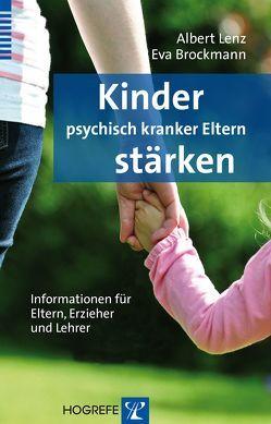 Kinder psychisch kranker Eltern stärken von Brockmann,  Eva, Lenz,  Albert