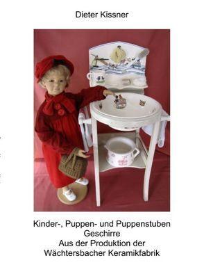 Kinder-, Puppen- und Puppenstubengeschirre aus der Wächtersbacher Keramik von Kissner,  Dieter, Kissner,  Hannelore