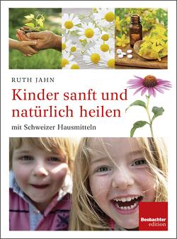 Kinder sanft und natürlich heilen von Jahn,  Ruth