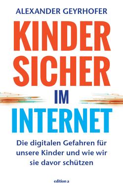 Kinder sicher im Internet von Alexander,  Geyrhofer