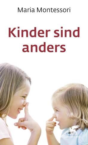 Kinder sind anders von Eckstein,  Percy, Helming,  Helene, Montessori,  Maria, Waldschmidt,  Ingeborg, Weber,  Ulrich
