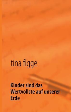 Kinder sind das Wertvollste auf unserer Erde von Figge,  Tina