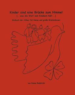 Kinder sind eine Brücke zum Himmel (… Was die Welt vom Kindsein hält… ) von Rudnitzki,  Diana