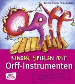 Kinder spielen mit Orff-Instrumenten von Gulden,  Elke, Scheer,  Bettina