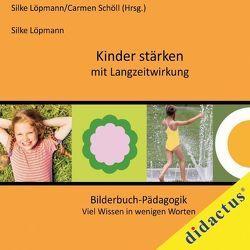 Kinder stärken mit Langzeitwirkung von Löpmann,  Silke, Schöll,  Carmen