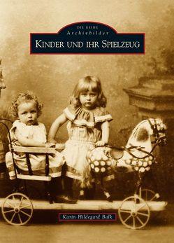 Kinder und ihr Spielzeug von Balk,  Karin Hildegard