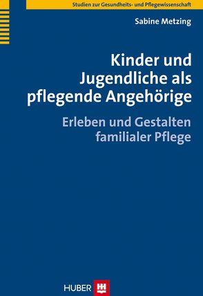 Kinder und Jugendliche als pflegende Angehörige von Metzing,  Sabine