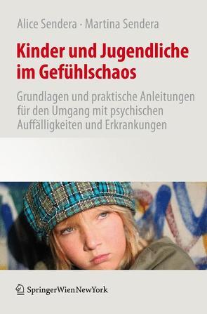 Kinder und Jugendliche im Gefühlschaos von Sendera,  Alice, Sendera,  Martina