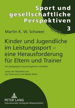 Kinder und Jugendliche im Leistungssport – eine Herausforderung für Eltern und Trainer von Schweer,  Martin K. W.
