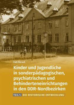 Kinder und Jugendliche in sonderpädagogischen, psychiatrischen und Behinderteneinrichtungen in den DDR-Nordbezirken. von Bersch,  Falk