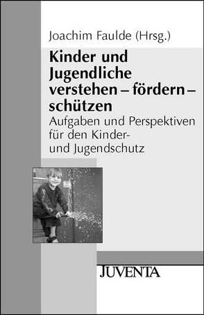 Kinder und Jugendliche verstehen – fördern – schützen von Faulde,  Joachim