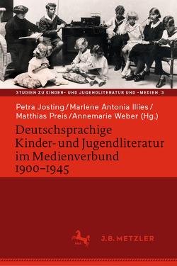 Deutschsprachige Kinder- und Jugendliteratur im Medienverbund 1900-1945 von Illies,  Marlene Antonia, Josting,  Petra, Preis,  Matthias, Weber,  Annemarie