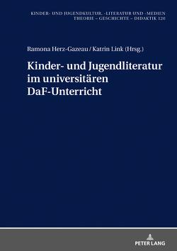 Kinder- und Jugendliteratur im universitären DaF-Unterricht von Herz-Gazeau,  Ramona, Link,  Katrin