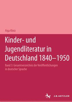 Kinder- und Jugendliteratur in Deutschland 1840–1950 von Klotz,  Aiga