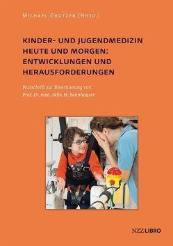 Kinder- und Jugendmedizin heute und morgen: Entwicklungen und Herausforderungen von Grotzer,  Michael