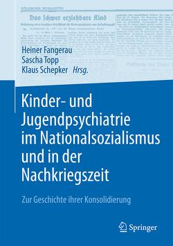 Kinder- und Jugendpsychiatrie im Nationalsozialismus und in der Nachkriegszeit von Fangerau,  Heiner, Schepker,  Klaus, Topp,  Sascha