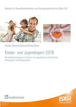 Kinder- und Jugendreport 2018 von Batram,  Manuel, Damm,  Oliver, Greiner,  Wolfgang, Scholz,  Stefan, Storm,  Andreas, Witte,  Julian