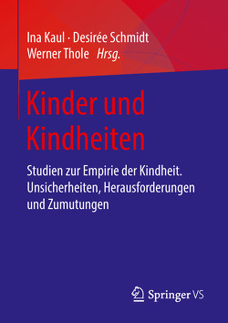 Kinder und Kindheiten von Kaul,  Ina, Schmidt,  Desirée, Thole,  Werner