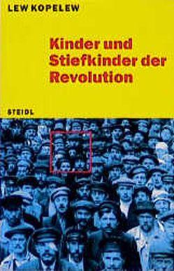 Kinder und Stiefkinder der Revolution von Knierim,  Albert, Kopelew,  Lew, Markstein,  Elisabeth
