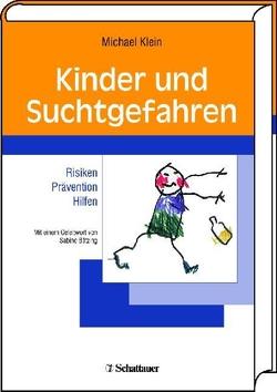 Kinder und Suchtgefahren von Bätzing,  Sabine, Klein,  Michael