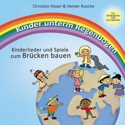 Kinder unterm Regenbogen – Neue Kinderlieder zum Brücken bauen von Hüser,  Christian, Rusche,  Heiner