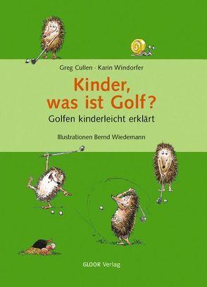 Kinder, was ist Golf? von Cullen,  Greg, Wiedemann,  Bernd, Windorfer,  Karin