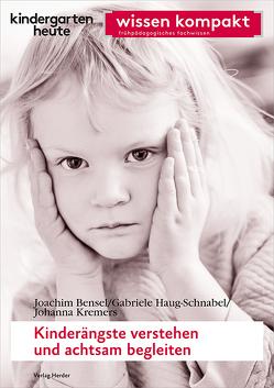 Kinderängste verstehen und pädagogisch begleiten von Bensel,  Joachim, Haug-Schnabel,  Gabriele